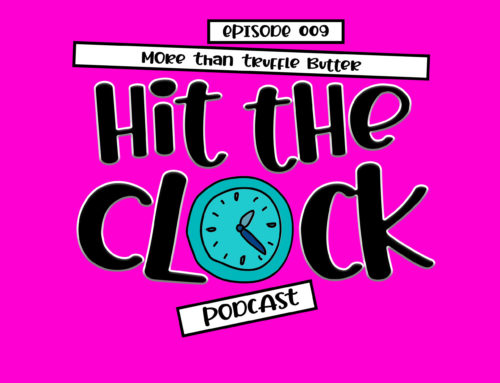 More Than Truffle Butter – 009 [Hit the Clock Podcast]