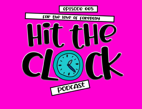 For the Love of Foreplay – 005 [Hit the Clock Podcast]